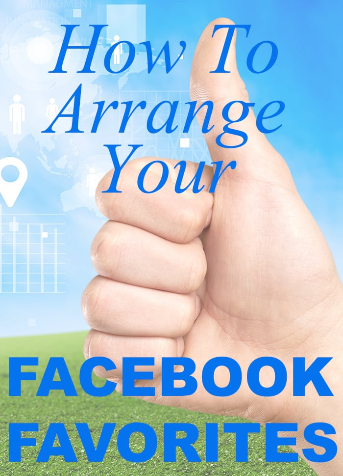 Changing how your Facebook Favorites list looks is super easy - IF you know how to do it. Here are some quick and easy instructions!