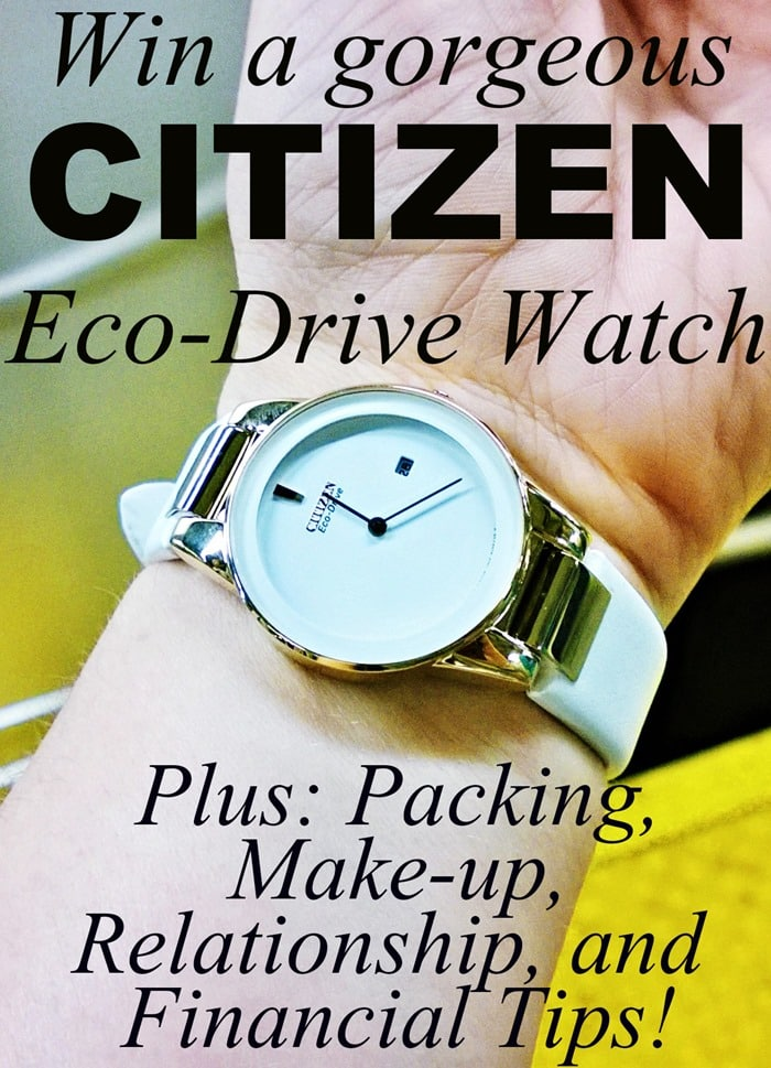 Enter to win a gorgeous Citizen Eco-Drive Watch! Plus, get some tips on everything from packing for a trip, to relationship and financial advice, and even a make-up tutorial!