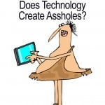 Does Technology Create Assholes?