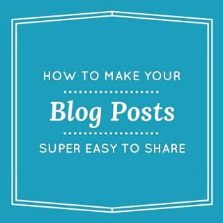 How To Make Your Blog Posts Super Easy To Share