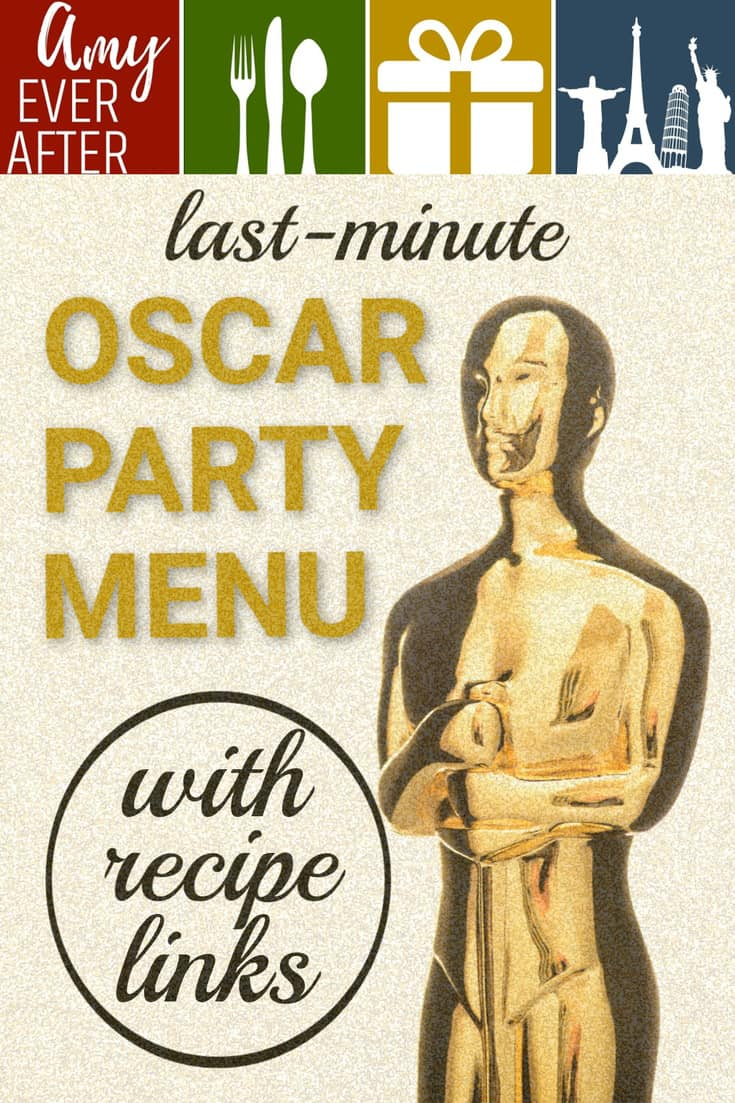 Here S My Last Minute Oscar Party Menu Amy Ever After